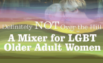 THE CENTER LONG BEACH TO PRESENT A MIXER FOR LGBT OLDER WOMEN