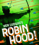KEN LUDWIG'S ROBIN HOOD!: Oh Those Merry Men!